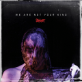Slipknot_-_We_Are_Not_Your_Kind